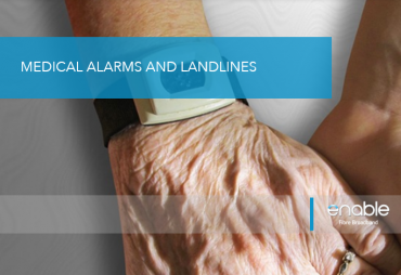 MEDICAL ALARMS AND LANDLINES